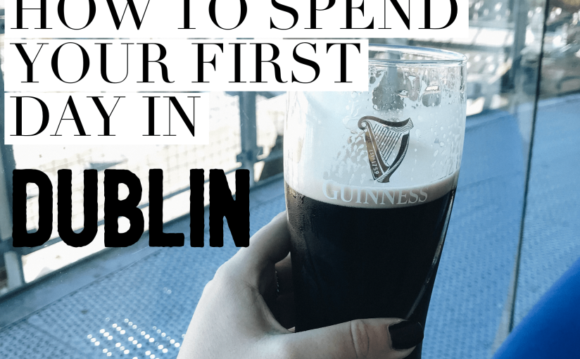 How to spend your first day in Dublin